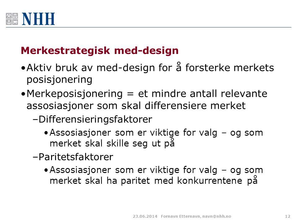 Merkestrategisk med-design •Aktiv bruk av med-design for å forsterke merkets posisjonering •Merkeposisjonering = et mindre antall relevante assosiasjo