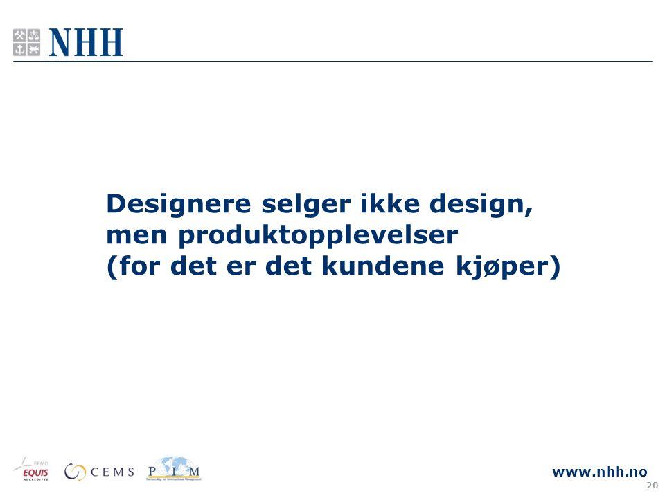 www.nhh.no Designere selger ikke design, men produktopplevelser (for det er det kundene kjøper) 20