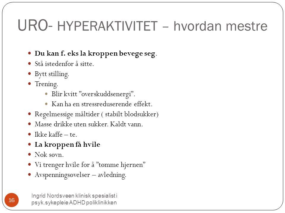 URO- HYPERAKTIVITET – hvordan mestre Ingrid Nordsveen klinisk spesialist i psyk.sykepleie ADHD poliklinikken 16  Du kan f.