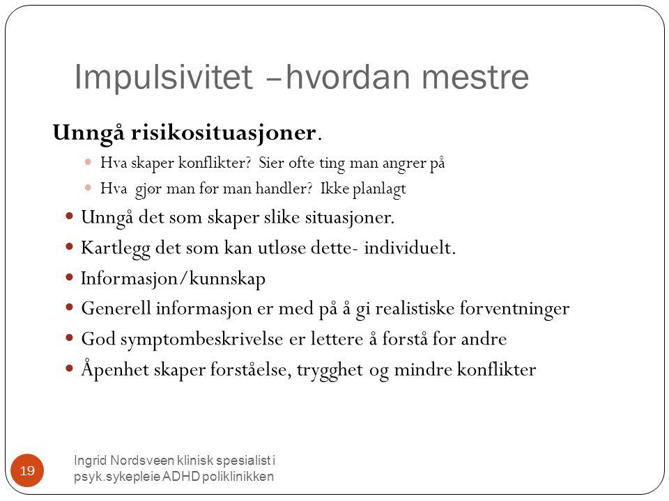 Impulsivitet –hvordan mestre Ingrid Nordsveen klinisk spesialist i psyk.sykepleie ADHD poliklinikken 19 Unngå risikosituasjoner.