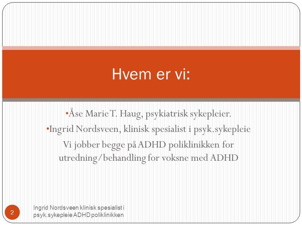 Generelt opplever mange at en møter utfordringer og krav i parforhold, å være foreldre og i arbeidslivet o.s.v Om en har ADHD eller ikke Ingrid Nordsveen klinisk spesialist i psyk.sykepleie ADHD poliklinikken 3