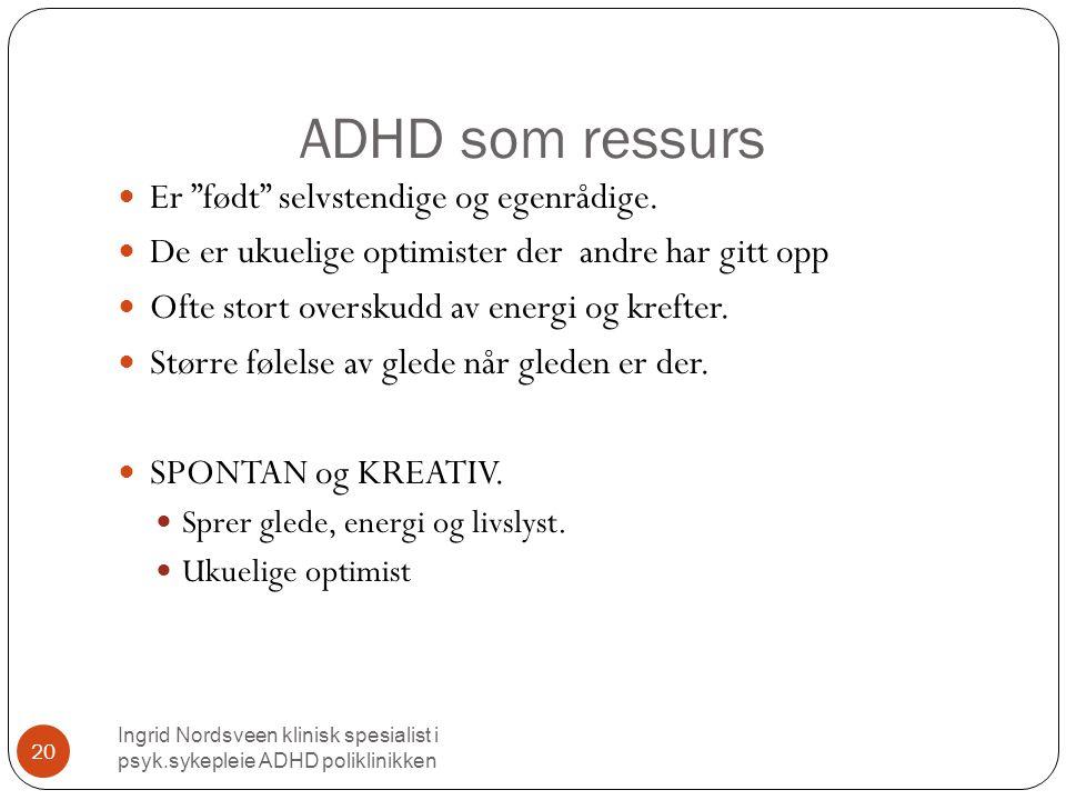 ADHD som ressurs Ingrid Nordsveen klinisk spesialist i psyk.sykepleie ADHD poliklinikken 20  Er født selvstendige og egenrådige.