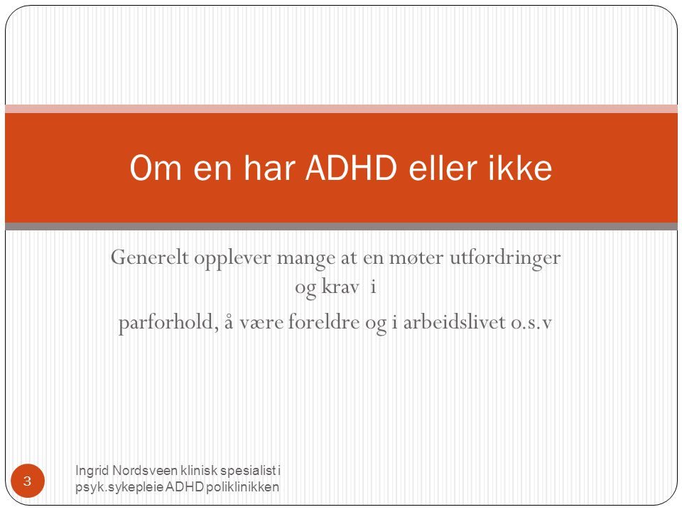 Plan for temakveld Ingrid Nordsveen klinisk spesialist i psyk.sykepleie ADHD poliklinikken 4  Foreldre –parforhold, arbeidsliv, hvordan mestre, hvordan få ting til å fungere i hverdagen.