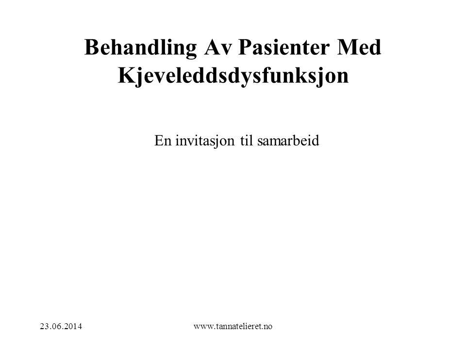 23.06.2014www.tannatelieret.no Behandling Av Pasienter Med Kjeveleddsdysfunksjon En invitasjon til samarbeid