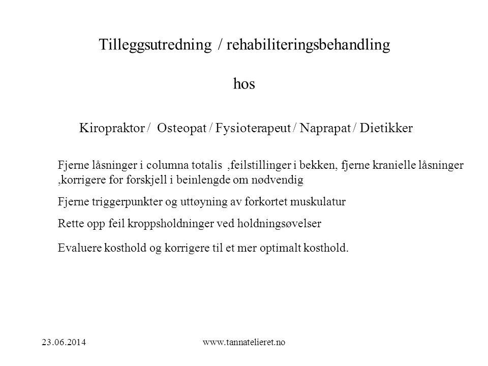 23.06.2014www.tannatelieret.no Tilleggsutredning / rehabiliteringsbehandling hos Kiropraktor / Osteopat / Fysioterapeut / Naprapat / Dietikker Fjerne