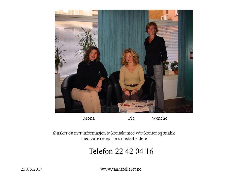 23.06.2014www.tannatelieret.no Mona Pia Wenche Ønsker du mer informasjon ta kontakt med vårt kontor og snakk med våre resepsjons medarbeidere Telefon