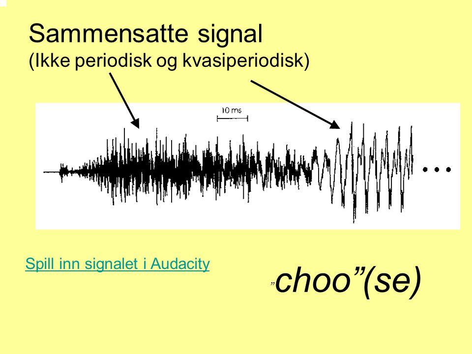 """Sammensatte signal (Ikke periodisk og kvasiperiodisk) """" choo""""(se) Spill inn signalet i Audacity"""