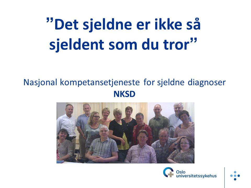 """Nasjonal kompetansetjeneste for sjeldne diagnoser NKSD """" Det sjeldne er ikke så sjeldent som du tror """""""