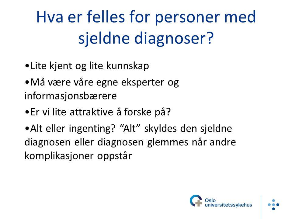 Hva er felles for personer med sjeldne diagnoser? •Lite kjent og lite kunnskap •Må være våre egne eksperter og informasjonsbærere •Er vi lite attrak