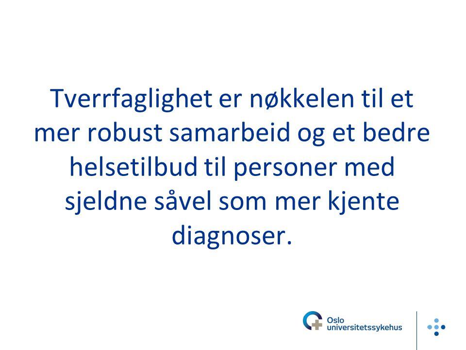 Tverrfaglighet er nøkkelen til et mer robust samarbeid og et bedre helsetilbud til personer med sjeldne såvel som mer kjente diagnoser.