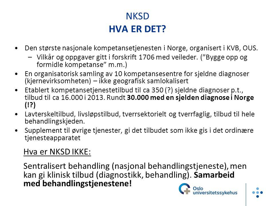 """NKSD HVA ER DET? •Den største nasjonale kompetansetjenesten i Norge, organisert i KVB, OUS. –Vilkår og oppgaver gitt i forskrift 1706 med veileder. ("""""""