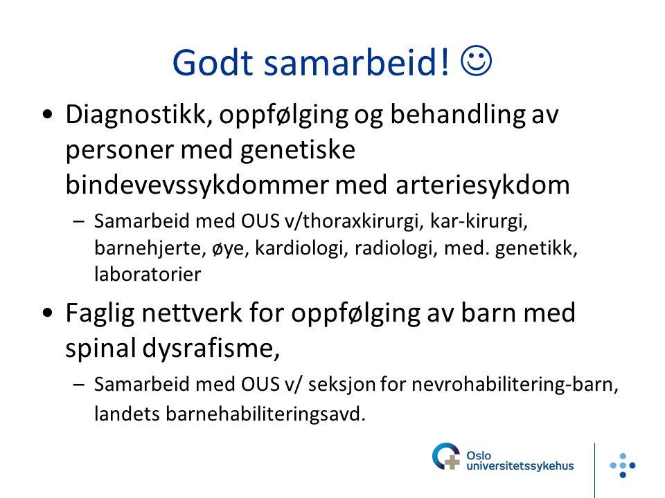 Godt samarbeid!  •Diagnostikk, oppfølging og behandling av personer med genetiske bindevevssykdommer med arteriesykdom –Samarbeid med OUS v/thoraxkir