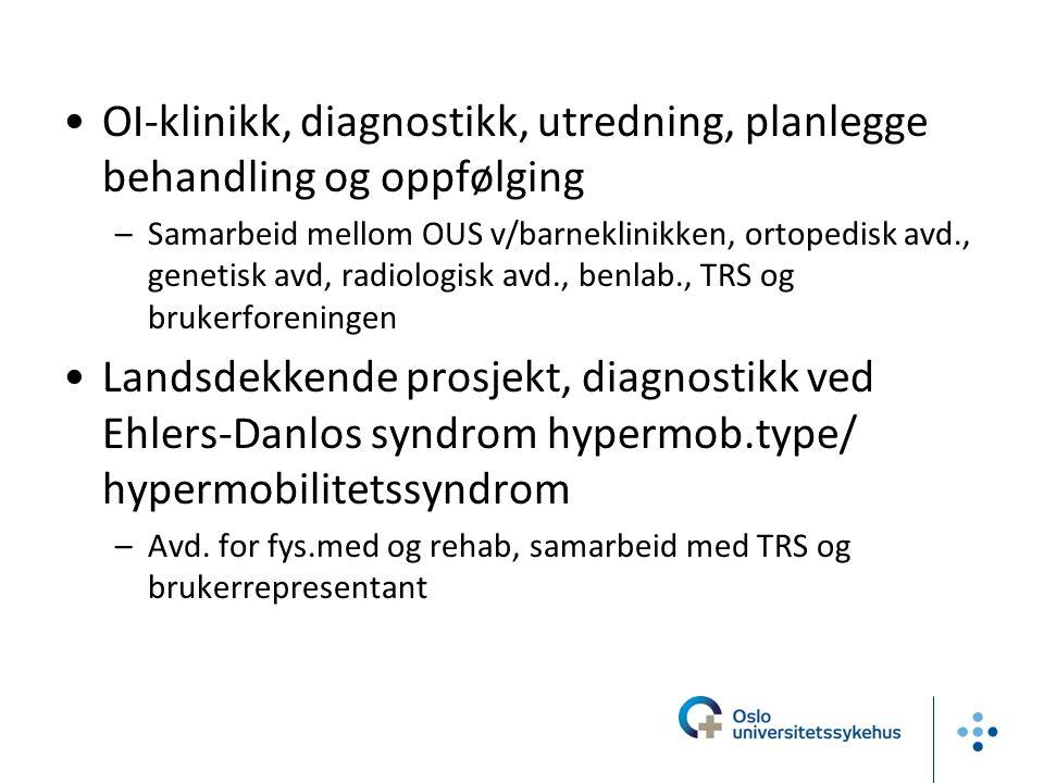 •OI-klinikk, diagnostikk, utredning, planlegge behandling og oppfølging –Samarbeid mellom OUS v/barneklinikken, ortopedisk avd., genetisk avd, radiolo