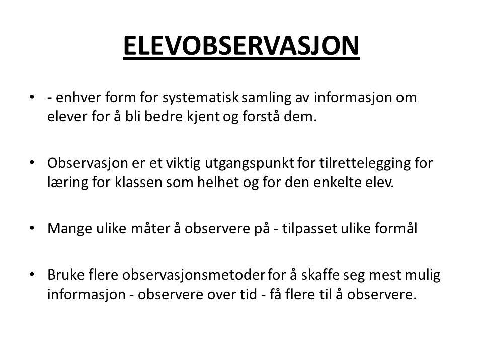 ELEVOBSERVASJON • - enhver form for systematisk samling av informasjon om elever for å bli bedre kjent og forstå dem. • Observasjon er et viktig utgan