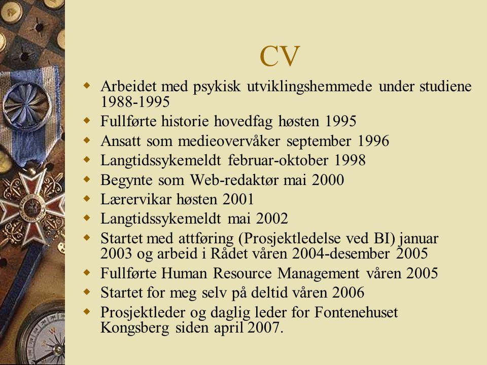 CV  Arbeidet med psykisk utviklingshemmede under studiene 1988-1995  Fullførte historie hovedfag høsten 1995  Ansatt som medieovervåker september 1