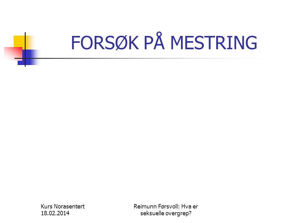 Kurs Norasentert 18.02.2014 Reimunn Førsvoll: Hva er seksuelle overgrep? FORSØK PÅ MESTRING