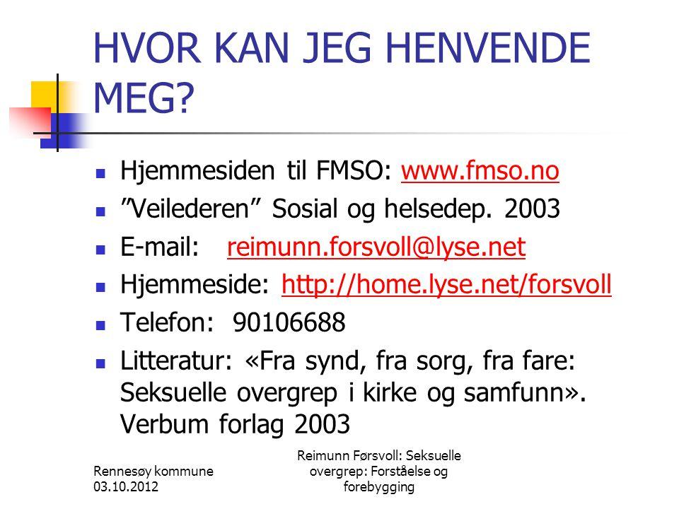 Rennesøy kommune 03.10.2012 Reimunn Førsvoll: Seksuelle overgrep: Forståelse og forebygging HVOR KAN JEG HENVENDE MEG.