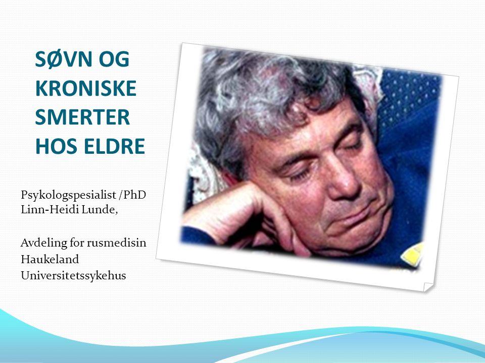 SØVN OG KRONISKE SMERTER HOS ELDRE Psykologspesialist /PhD Linn-Heidi Lunde, Avdeling for rusmedisin Haukeland Universitetssykehus