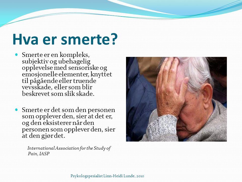 Hva er smerte?  Smerte er en kompleks, subjektiv og ubehagelig opplevelse med sensoriske og emosjonelle elementer, knyttet til pågående eller truende