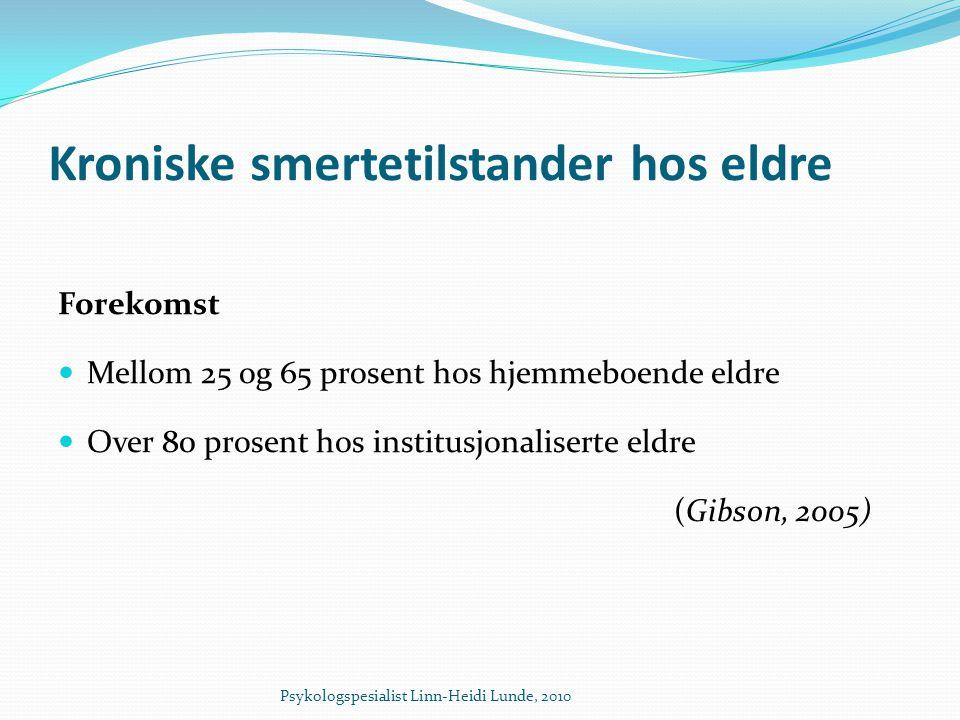 Kroniske smertetilstander hos eldre Forekomst  Mellom 25 og 65 prosent hos hjemmeboende eldre  Over 80 prosent hos institusjonaliserte eldre (Gibson