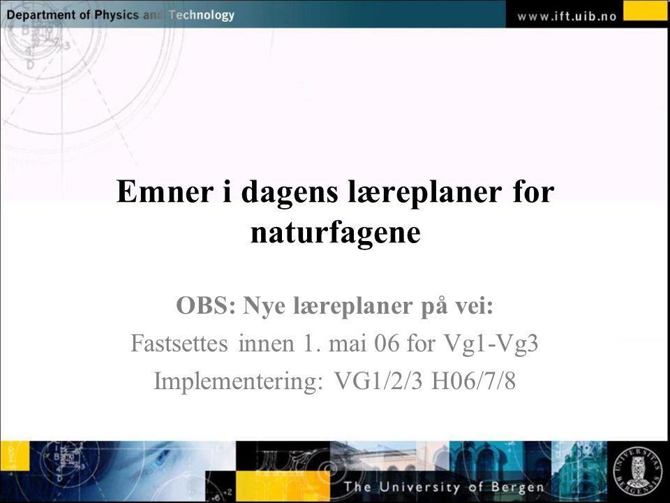Normal text - click to edit Emner i dagens læreplaner for naturfagene OBS: Nye læreplaner på vei: Fastsettes innen 1.