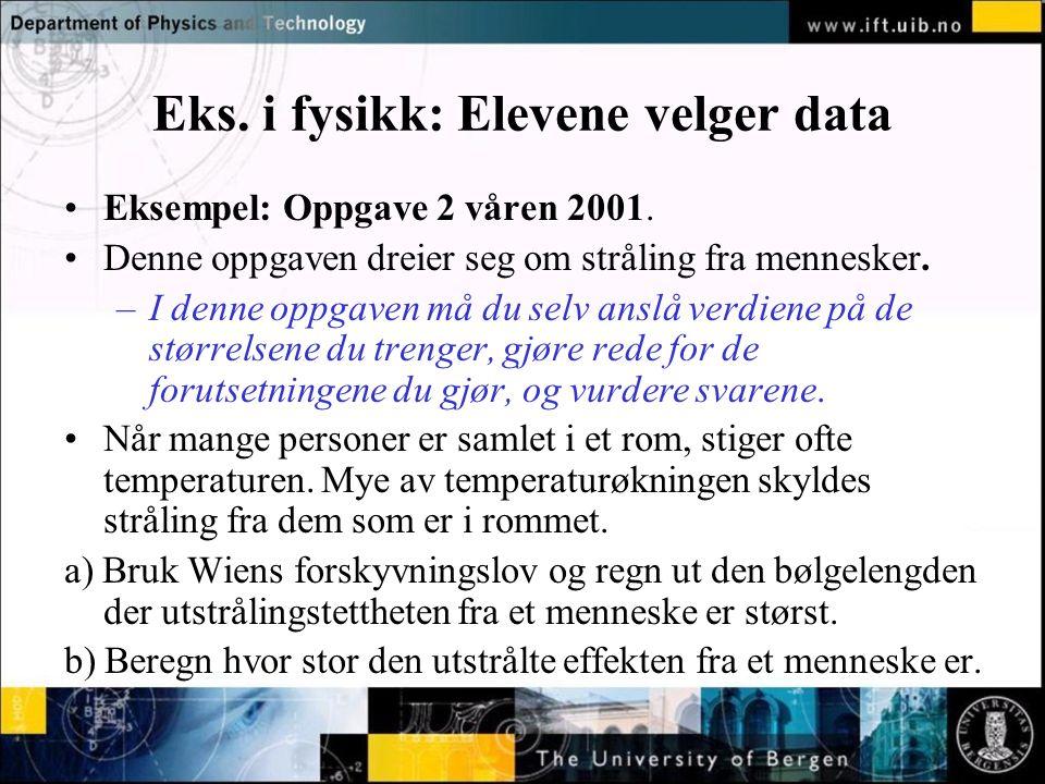 Normal text - click to edit Eks.i fysikk: Elevene velger data •Eksempel: Oppgave 2 våren 2001.
