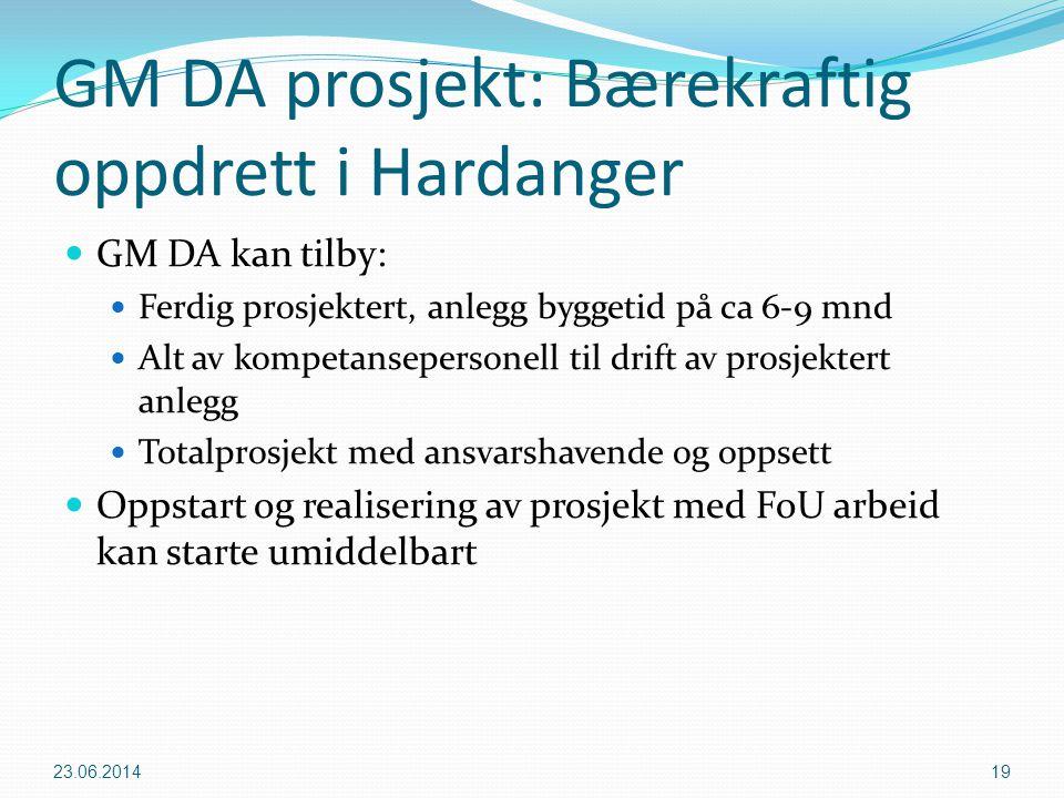 GM DA prosjekt: Bærekraftig oppdrett i Hardanger  GM DA kan tilby:  Ferdig prosjektert, anlegg byggetid på ca 6-9 mnd  Alt av kompetansepersonell t