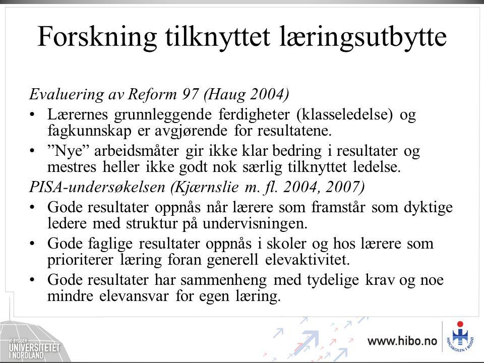Forskning tilknyttet læringsutbytte Evaluering av Reform 97 (Haug 2004) •Lærernes grunnleggende ferdigheter (klasseledelse) og fagkunnskap er avgjørende for resultatene.