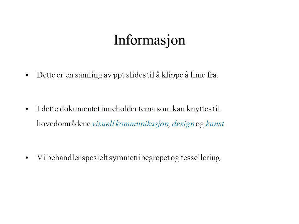 Informasjon •Dette er en samling av ppt slides til å klippe å lime fra. •I dette dokumentet inneholder tema som kan knyttes til hovedområdene visuell