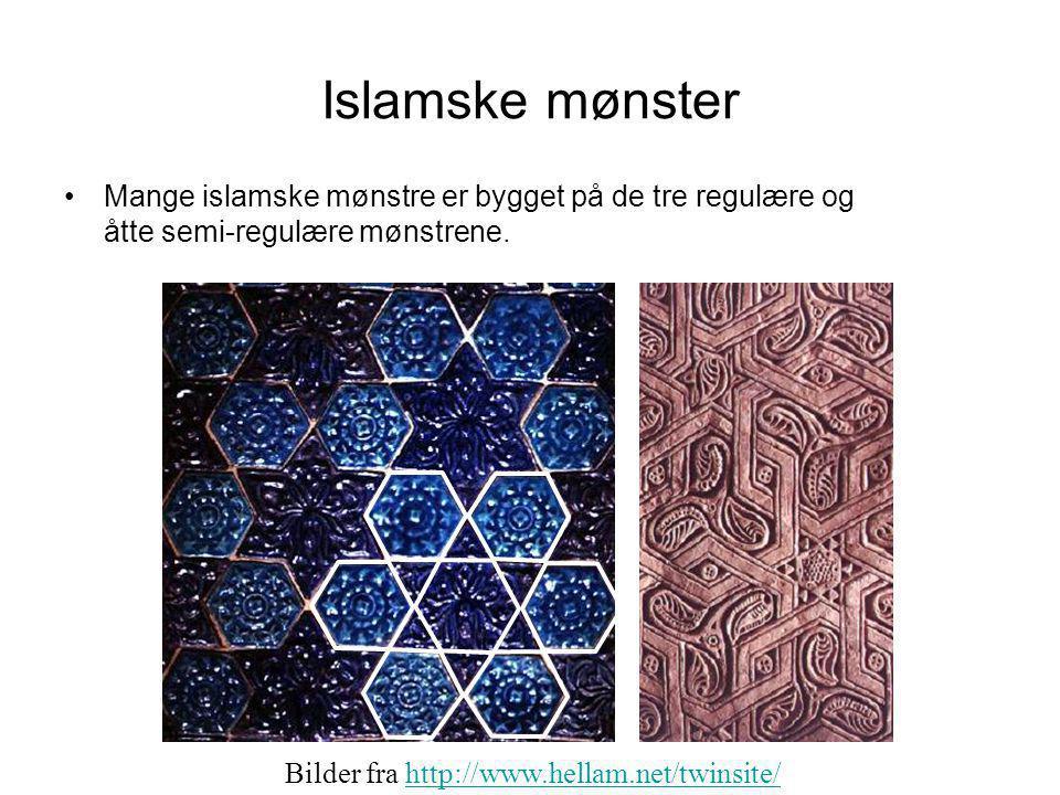 Islamske mønster •Mange islamske mønstre er bygget på de tre regulære og åtte semi-regulære mønstrene. Bilder fra http://www.hellam.net/twinsite/http: