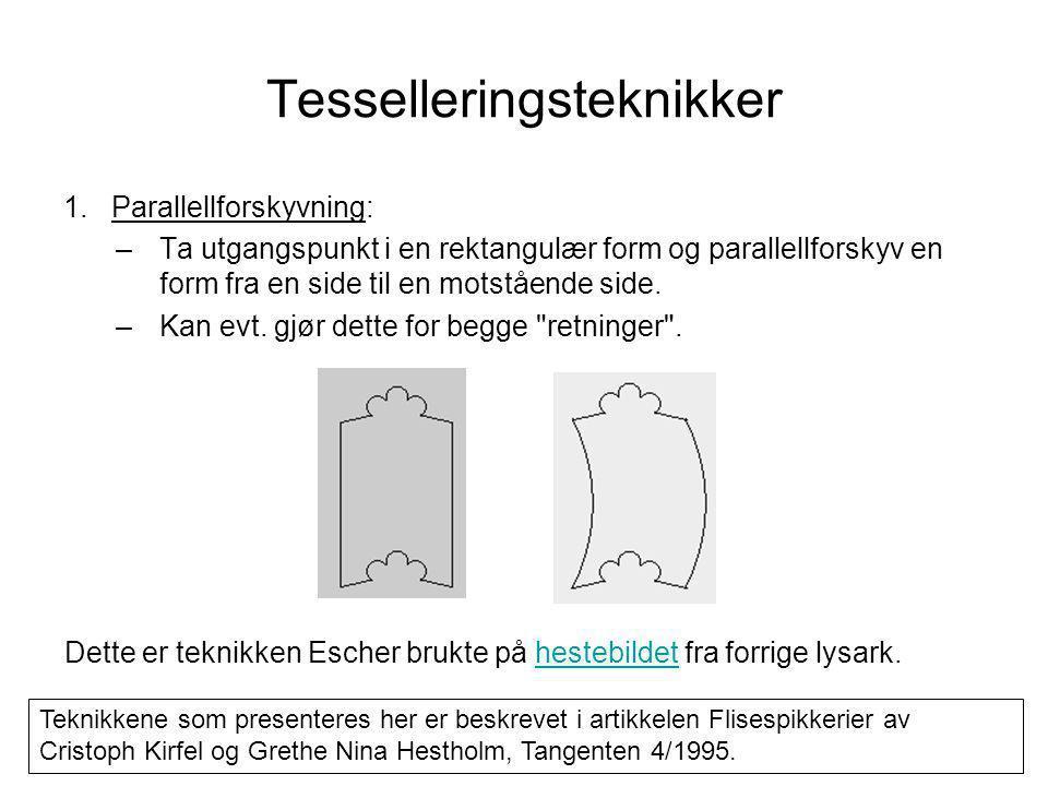 Tesselleringsteknikker 1.Parallellforskyvning: –Ta utgangspunkt i en rektangulær form og parallellforskyv en form fra en side til en motstående side.