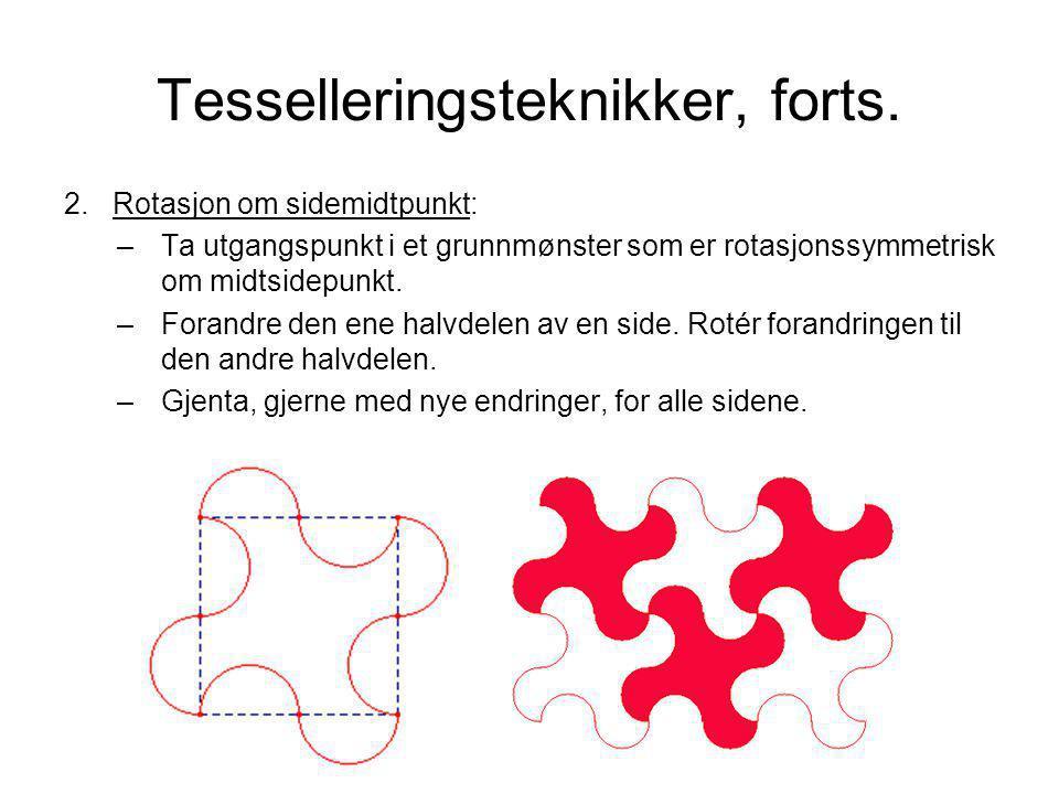 Tesselleringsteknikker, forts. 2.Rotasjon om sidemidtpunkt: –Ta utgangspunkt i et grunnmønster som er rotasjonssymmetrisk om midtsidepunkt. –Forandre