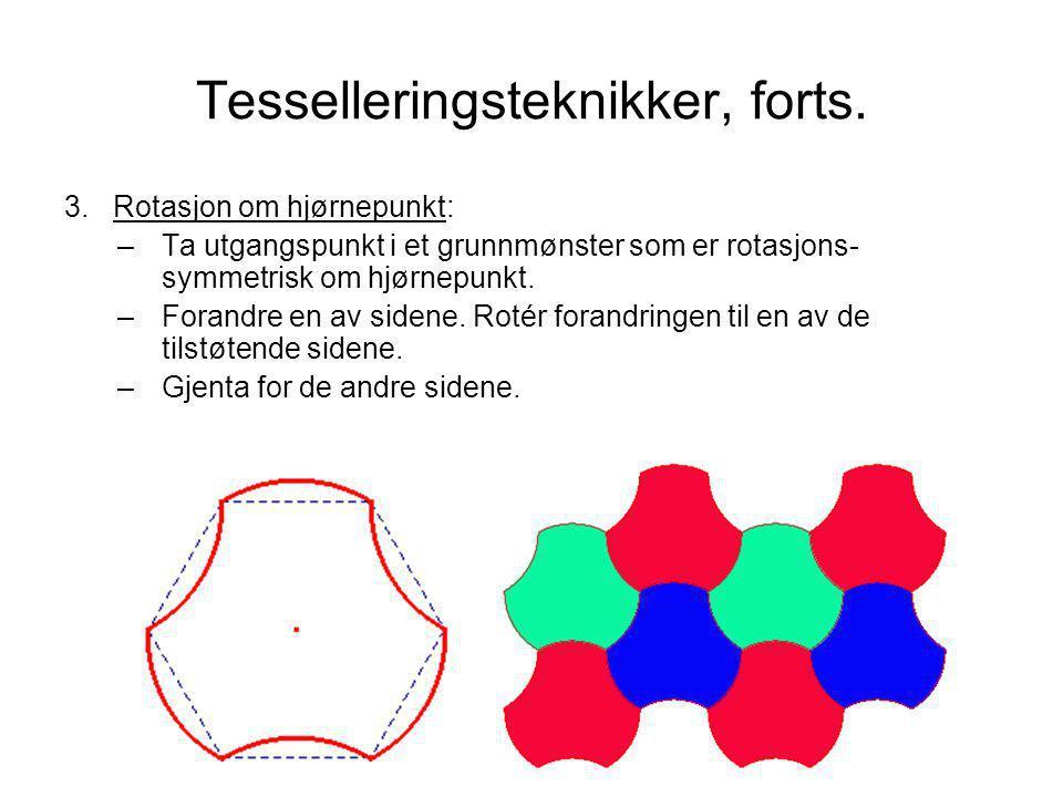 Tesselleringsteknikker, forts. 3.Rotasjon om hjørnepunkt: –Ta utgangspunkt i et grunnmønster som er rotasjons- symmetrisk om hjørnepunkt. –Forandre en