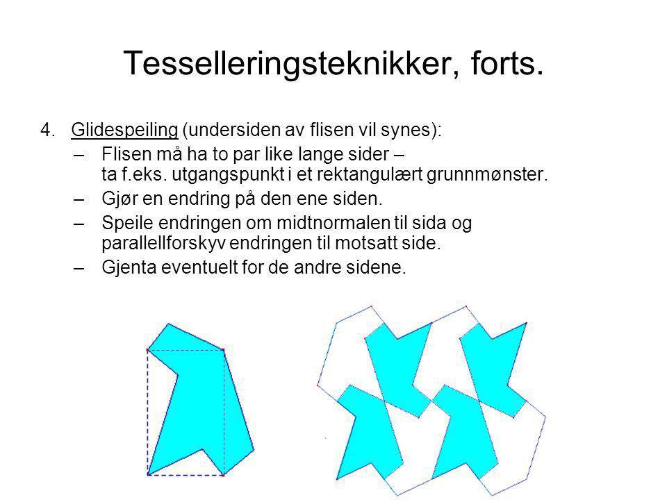 Tesselleringsteknikker, forts. 4.Glidespeiling (undersiden av flisen vil synes): –Flisen må ha to par like lange sider – ta f.eks. utgangspunkt i et r