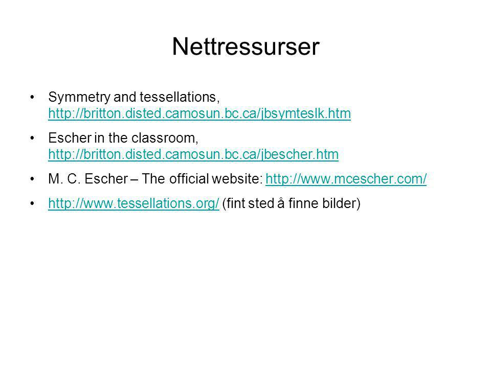 Nettressurser •Symmetry and tessellations, http://britton.disted.camosun.bc.ca/jbsymteslk.htm http://britton.disted.camosun.bc.ca/jbsymteslk.htm •Esch