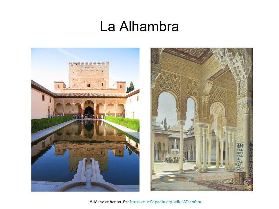 La Alhambra Bildene er hentet fra: http://en.wikipedia.org/wiki/Alhambrahttp://en.wikipedia.org/wiki/Alhambra