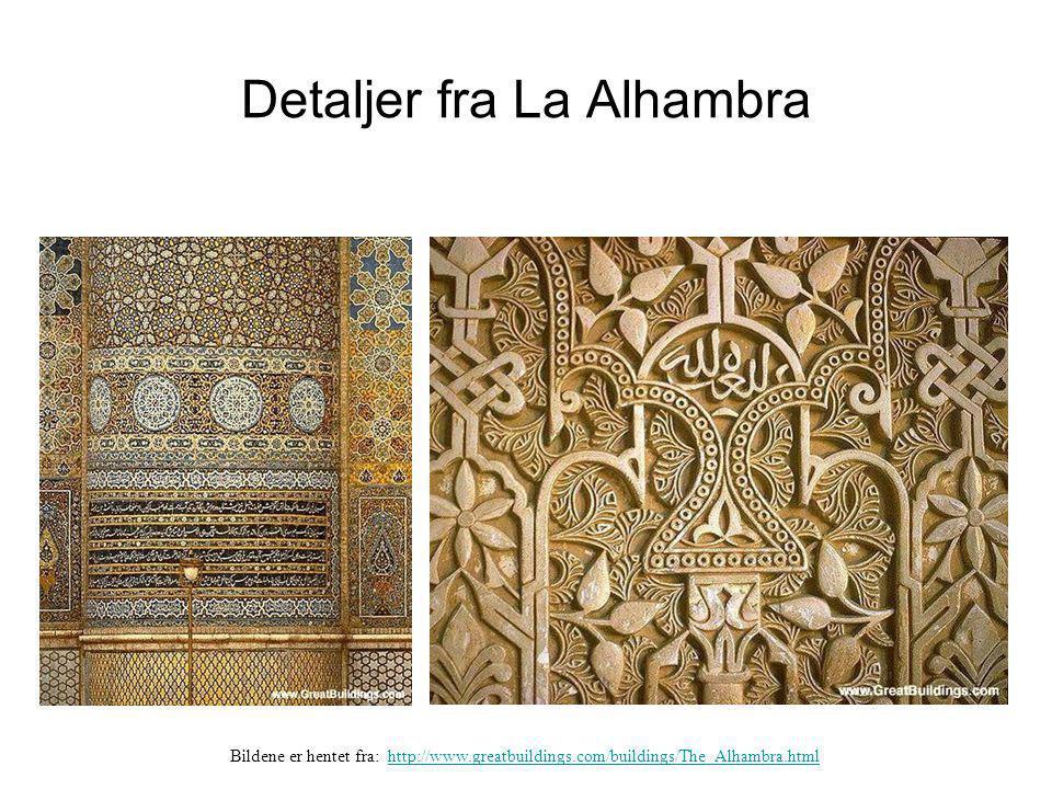 Detaljer fra La Alhambra Bildene er hentet fra: http://www.greatbuildings.com/buildings/The_Alhambra.htmlhttp://www.greatbuildings.com/buildings/The_A