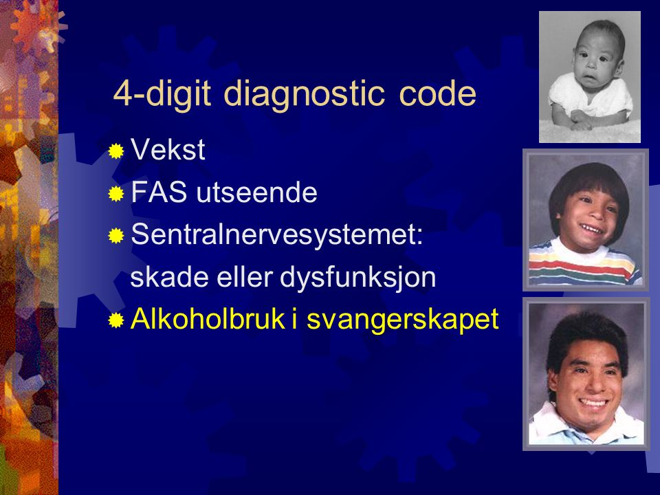 4-digit diagnostic code  Vekst  FAS utseende  Sentralnervesystemet: skade eller dysfunksjon  Alkoholbruk i svangerskapet