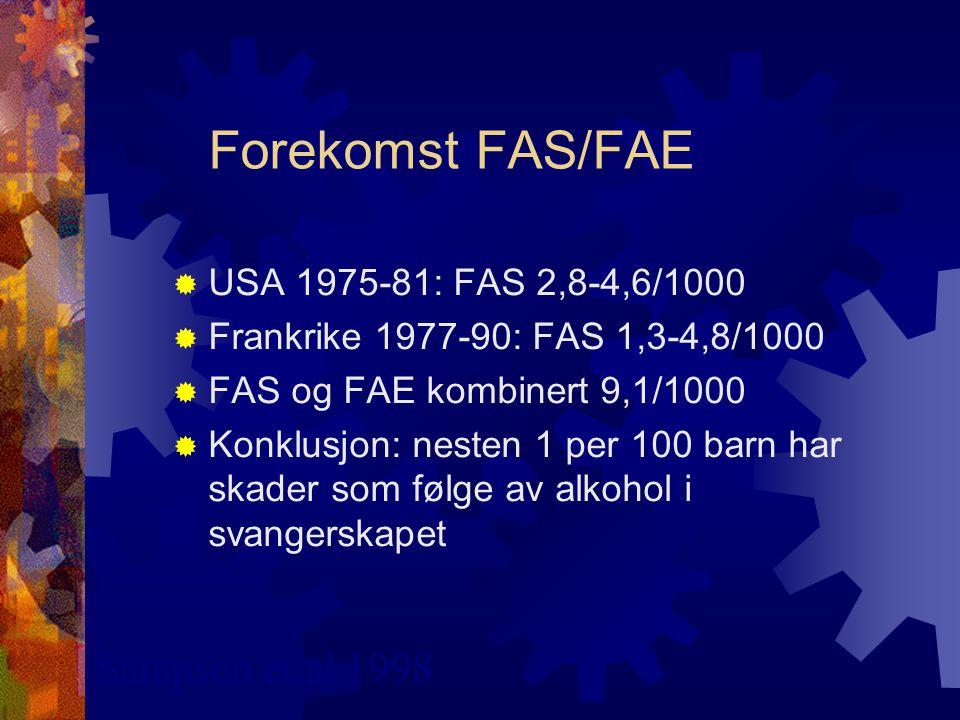 Terminologi  FAS: Fetal Alcohol Syndrome: Spesielt utseende, vekstreduksjon, lite hode eller andre problemer fra sentralnervesystemet  FAE: Fetal Alcohol Effects: Normalt utseende, samme sentralnervesystem problemer  ARND: Alcohol Related Neurodevelopmental Disorders (samme som FAE: CNS affeksjon)  ARBD: Alcohol Related Birth Defects  FASD: Fetal Alcohol Spectrum Disorders