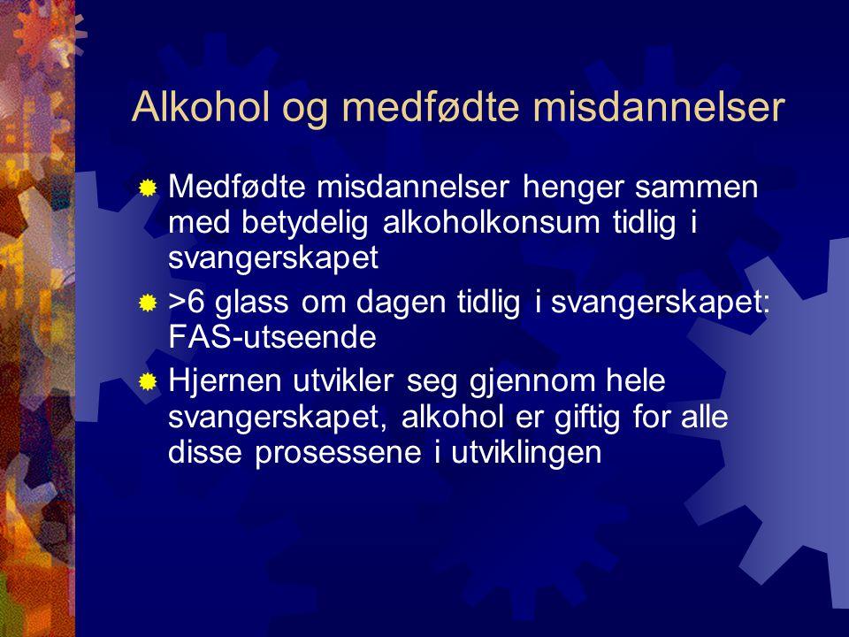 Alkohol og medfødte misdannelser  Medfødte misdannelser henger sammen med betydelig alkoholkonsum tidlig i svangerskapet  >6 glass om dagen tidlig i svangerskapet: FAS-utseende  Hjernen utvikler seg gjennom hele svangerskapet, alkohol er giftig for alle disse prosessene i utviklingen