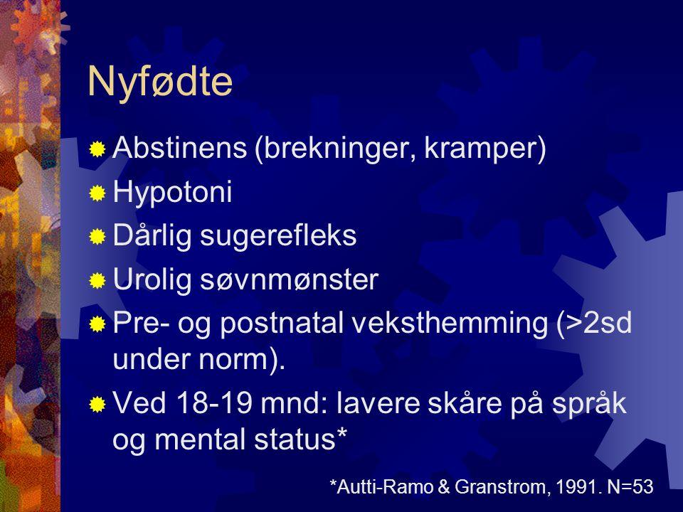 Nyfødte  Abstinens (brekninger, kramper)  Hypotoni  Dårlig sugerefleks  Urolig søvnmønster  Pre- og postnatal veksthemming (>2sd under norm).