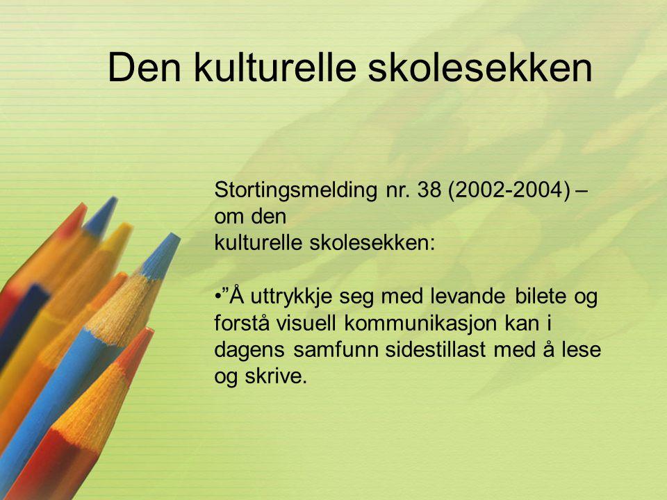 """Den kulturelle skolesekken Stortingsmelding nr. 38 (2002-2004) – om den kulturelle skolesekken: •""""Å uttrykkje seg med levande bilete og forstå visuell"""
