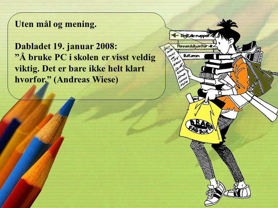 """Uten mål og mening. Dabladet 19. januar 2008: """"Å bruke PC i skolen er visst veldig viktig. Det er bare ikke helt klart hvorfor."""" (Andreas Wiese)"""
