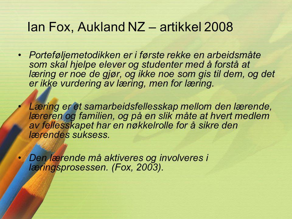 Ian Fox, Aukland NZ – artikkel 2008 •Porteføljemetodikken er i første rekke en arbeidsmåte som skal hjelpe elever og studenter med å forstå at læring