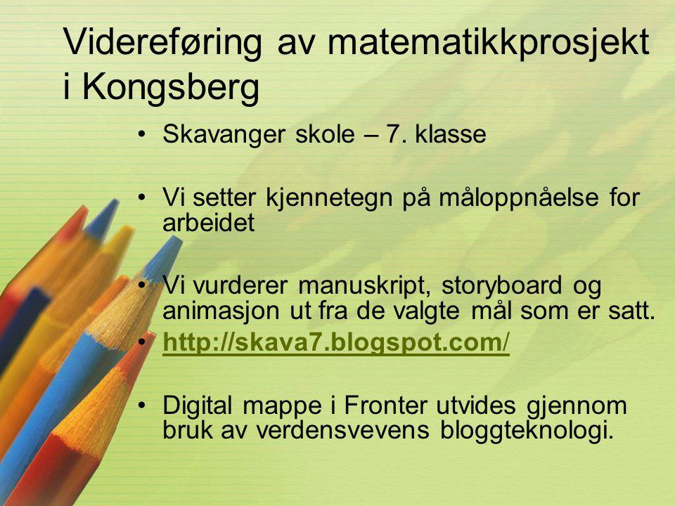 Videreføring av matematikkprosjekt i Kongsberg •Skavanger skole – 7. klasse •Vi setter kjennetegn på måloppnåelse for arbeidet •Vi vurderer manuskript