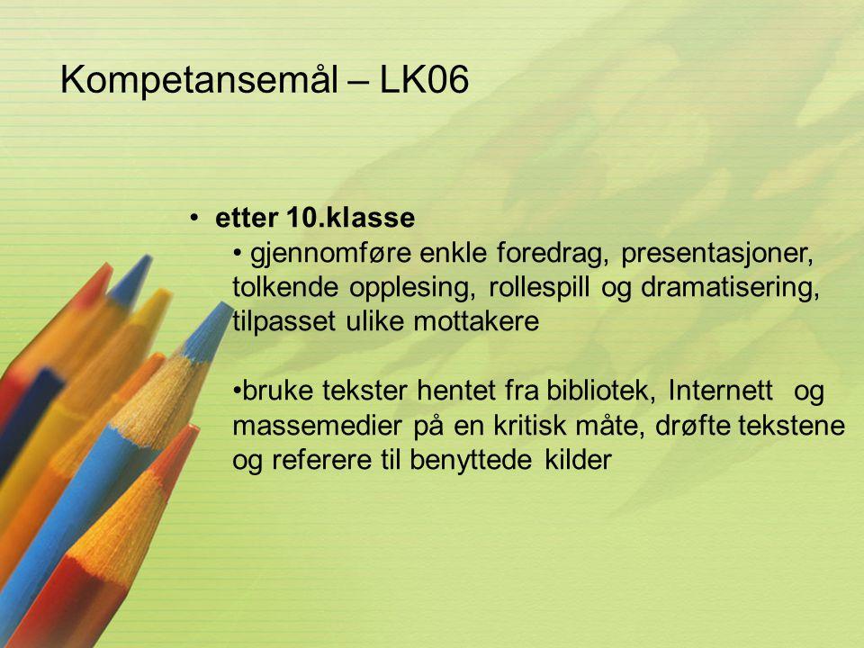 Kompetansemål – LK06 • etter 10.klasse • gjennomføre enkle foredrag, presentasjoner, tolkende opplesing, rollespill og dramatisering, tilpasset ulike