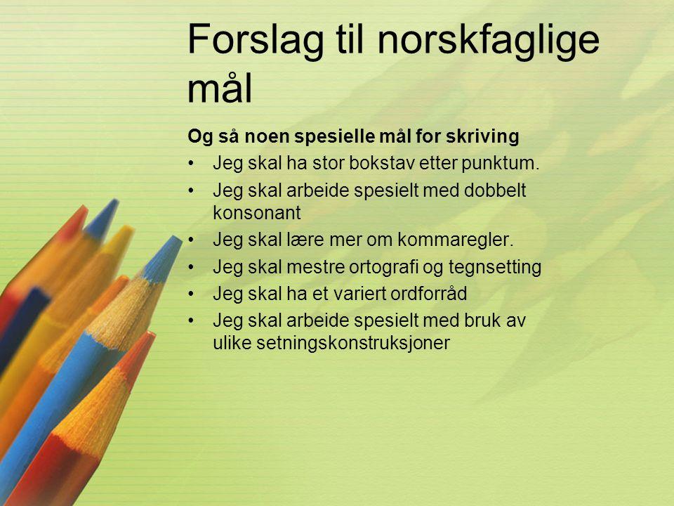 Forslag til norskfaglige mål Og så noen spesielle mål for skriving •Jeg skal ha stor bokstav etter punktum. •Jeg skal arbeide spesielt med dobbelt kon