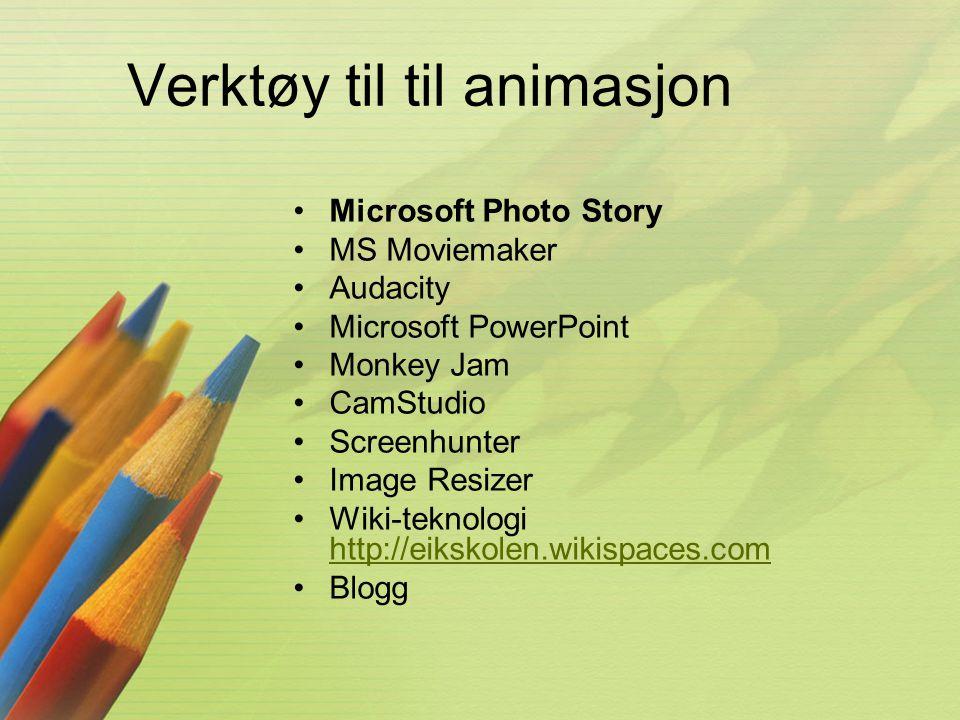 Verktøy til til animasjon •Microsoft Photo Story •MS Moviemaker •Audacity •Microsoft PowerPoint •Monkey Jam •CamStudio •Screenhunter •Image Resizer •W