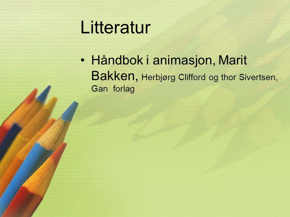Litteratur •Håndbok i animasjon, Marit Bakken, Herbjørg Clifford og thor Sivertsen, Gan forlag