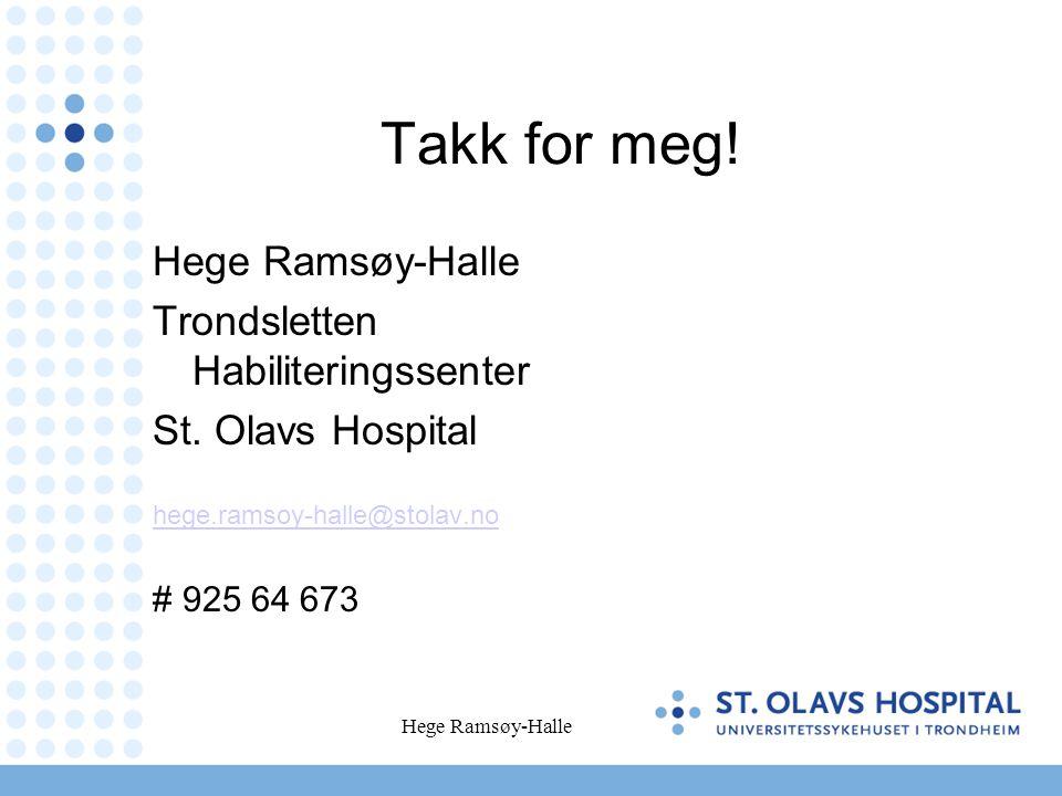 Hege Ramsøy-Halle Takk for meg! Hege Ramsøy-Halle Trondsletten Habiliteringssenter St. Olavs Hospital hege.ramsoy-halle@stolav.no # 925 64 673